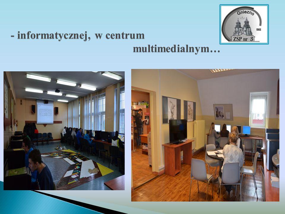 - informatycznej, w centrum multimedialnym…