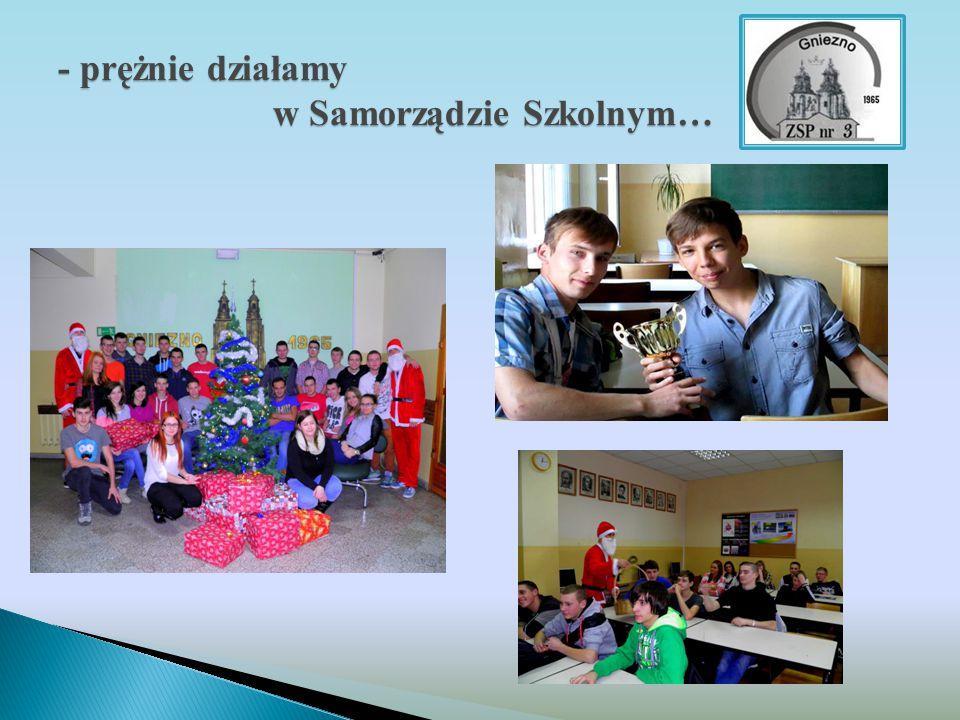 - prężnie działamy w Samorządzie Szkolnym…