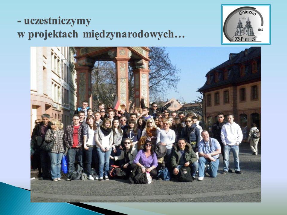 - uczestniczymy w projektach międzynarodowych…