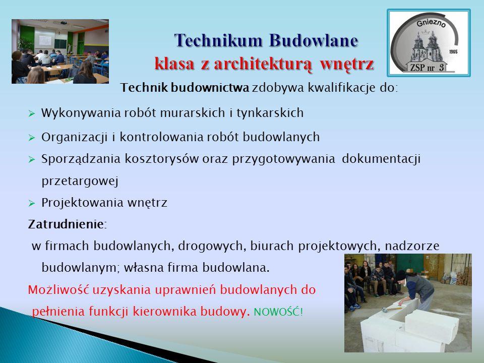 Technik budownictwa zdobywa kwalifikacje do:  Wykonywania robót murarskich i tynkarskich  Organizacji i kontrolowania robót budowlanych  Sporządzan