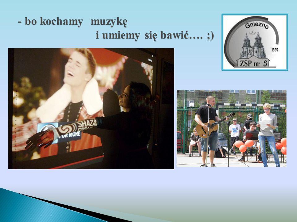 - bo kochamy muzykę i umiemy się bawić…. ;)