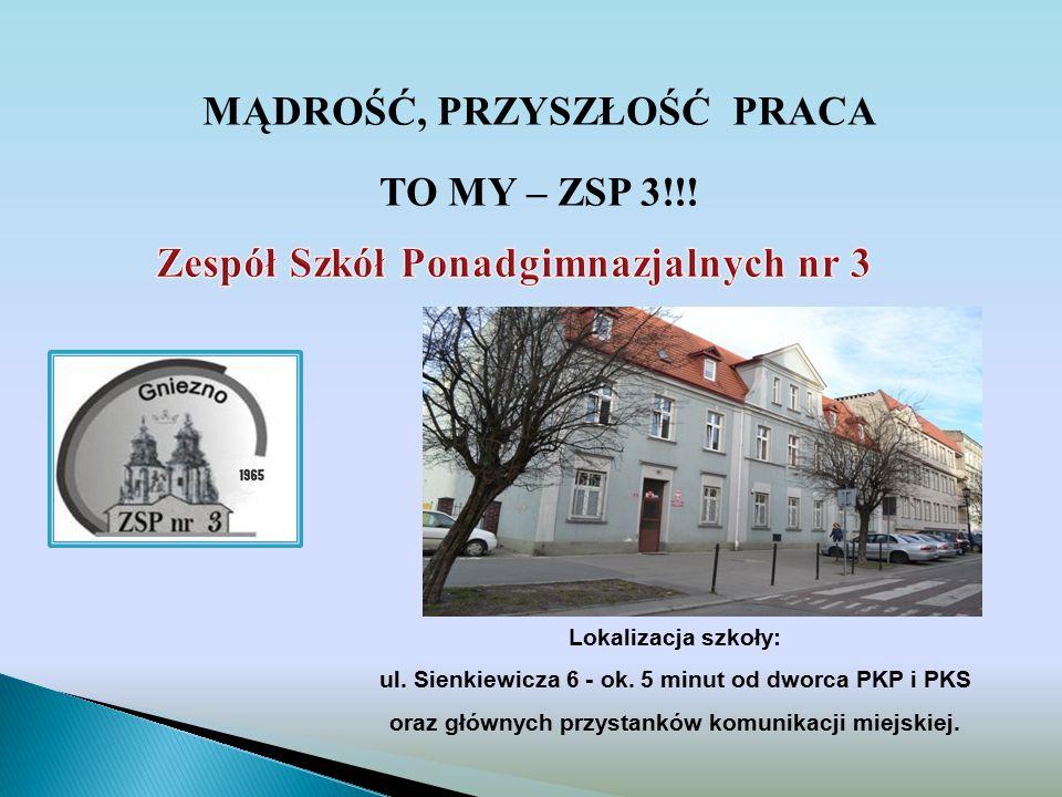 MĄDROŚĆ, PRZYSZŁOŚĆ PRACA TO MY – ZSP 3!!! Lokalizacja szkoły: ul. Sienkiewicza 6 - ok. 5 minut od dworca PKP i PKS oraz głównych przystanków komunika
