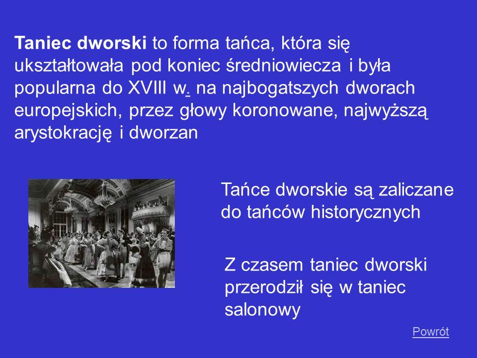 Taniec dworski to forma tańca, która się ukształtowała pod koniec średniowiecza i była popularna do XVIII w. na najbogatszych dworach europejskich, pr
