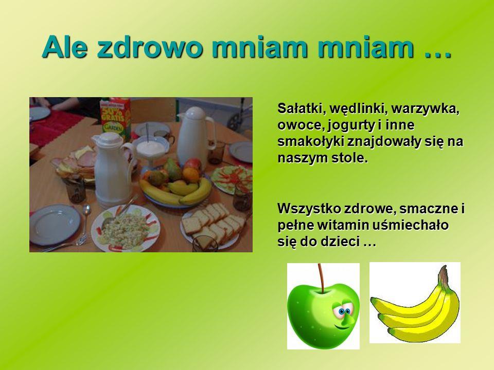 Ale zdrowo mniam mniam … Sałatki, wędlinki, warzywka, owoce, jogurty i inne smakołyki znajdowały się na naszym stole.
