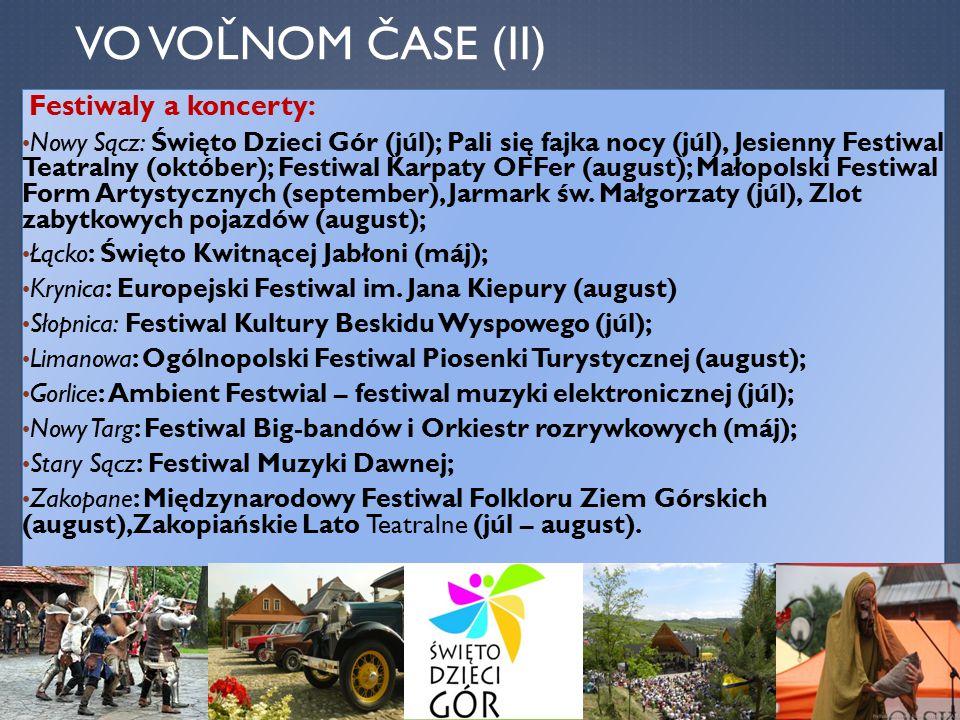 VO VOĽNOM ČASE (II) Festiwaly a koncerty: Nowy Sącz: Święto Dzieci Gór (júl); Pali się fajka nocy (júl), Jesienny Festiwal Teatralny (október); Festiwal Karpaty OFFer (august); Małopolski Festiwal Form Artystycznych (september), Jarmark św.