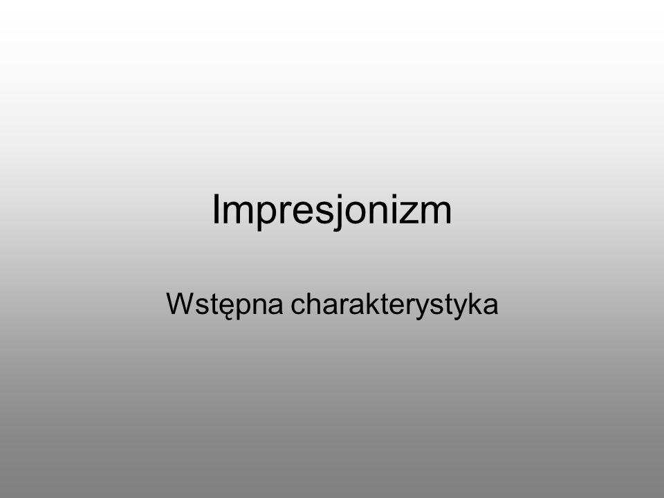 Impresjonizm Wstępna charakterystyka