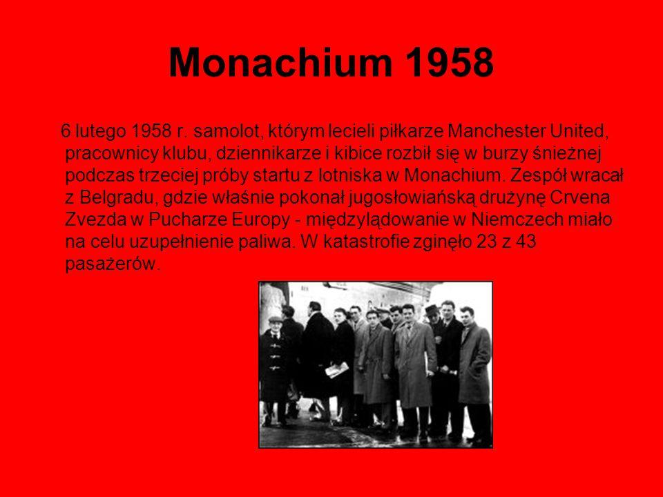 Monachium 1958 6 lutego 1958 r. samolot, którym lecieli piłkarze Manchester United, pracownicy klubu, dziennikarze i kibice rozbił się w burzy śnieżne