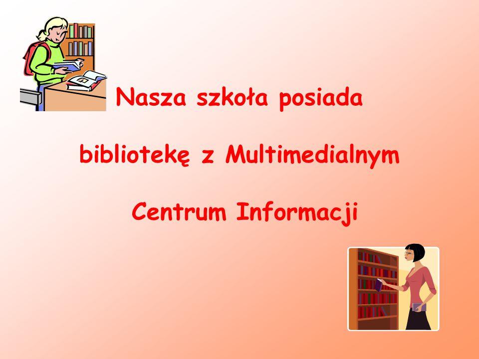 Nasza szkoła posiada bibliotekę z Multimedialnym Centrum Informacji