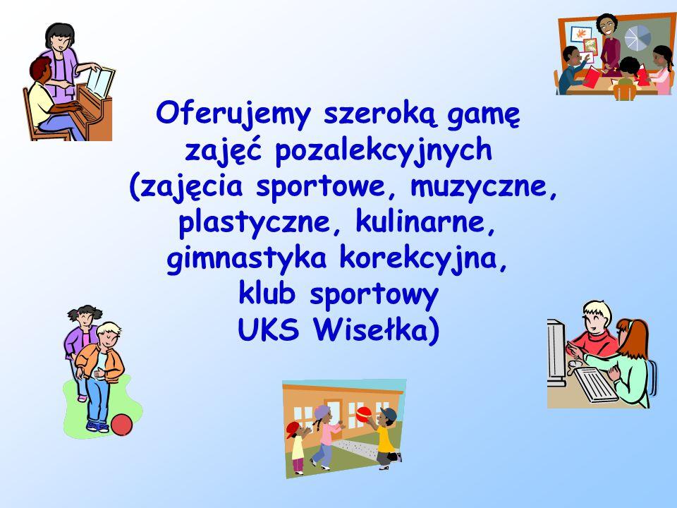 Oferujemy szeroką gamę zajęć pozalekcyjnych (zajęcia sportowe, muzyczne, plastyczne, kulinarne, gimnastyka korekcyjna, klub sportowy UKS Wisełka)