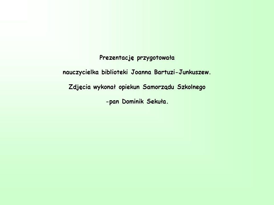 Prezentację przygotowała nauczycielka biblioteki Joanna Bartuzi-Junkuszew.