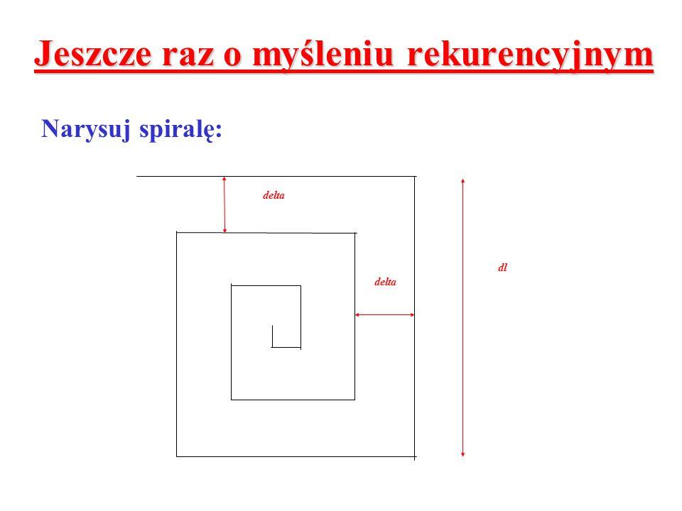 Jeszcze raz o myśleniu rekurencyjnym Narysuj spiralę: delta dl