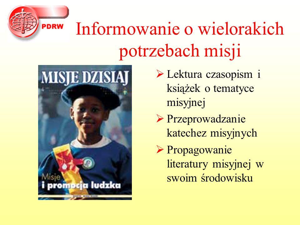 Informowanie o wielorakich potrzebach misji  Lektura czasopism i książek o tematyce misyjnej  Przeprowadzanie katechez misyjnych  Propagowanie lite