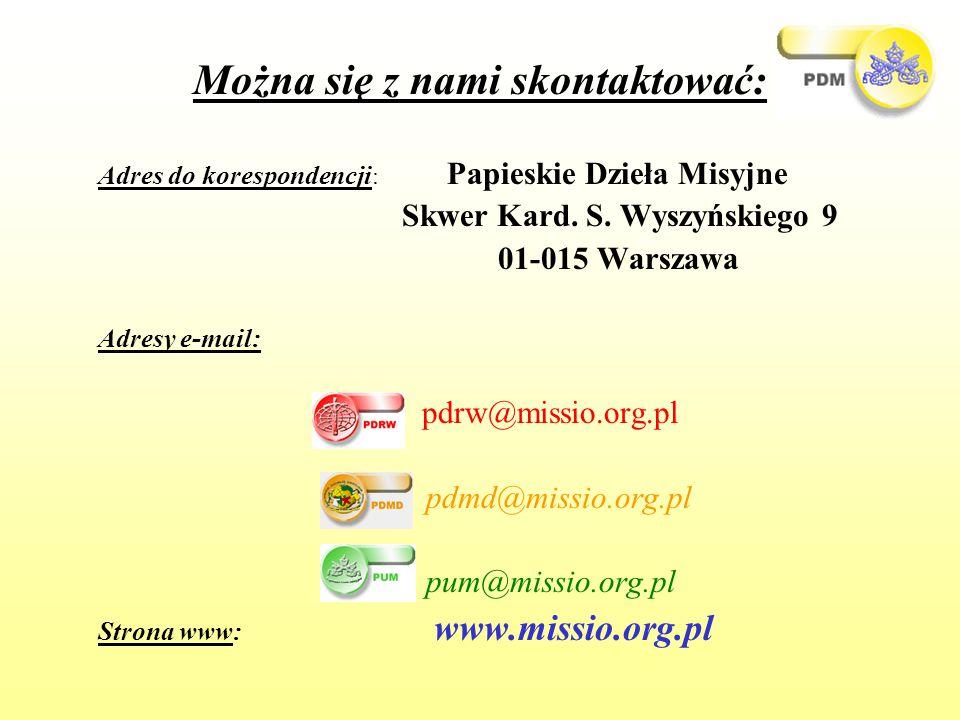Adres do korespondencji : Papieskie Dzieła Misyjne Skwer Kard. S. Wyszyńskiego 9 01-015 Warszawa Adresy e-mail: pdrw@missio.org.pl pdmd@missio.org.pl