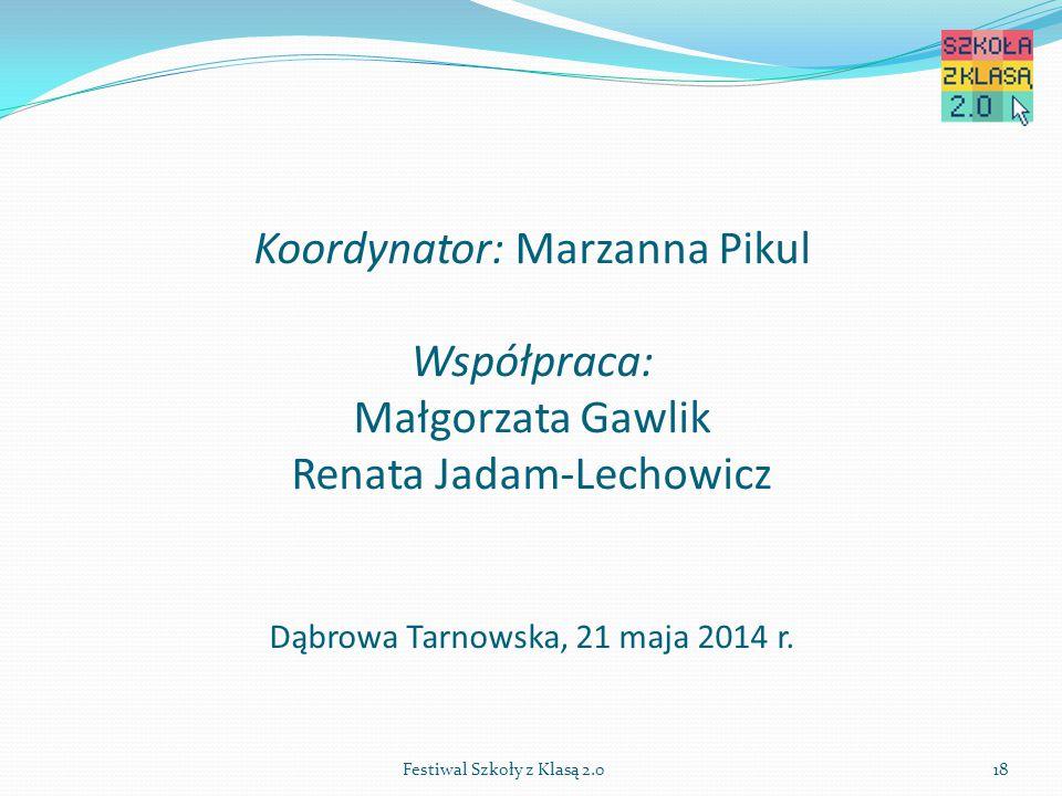 Koordynator: Marzanna Pikul Współpraca: Małgorzata Gawlik Renata Jadam-Lechowicz Dąbrowa Tarnowska, 21 maja 2014 r.