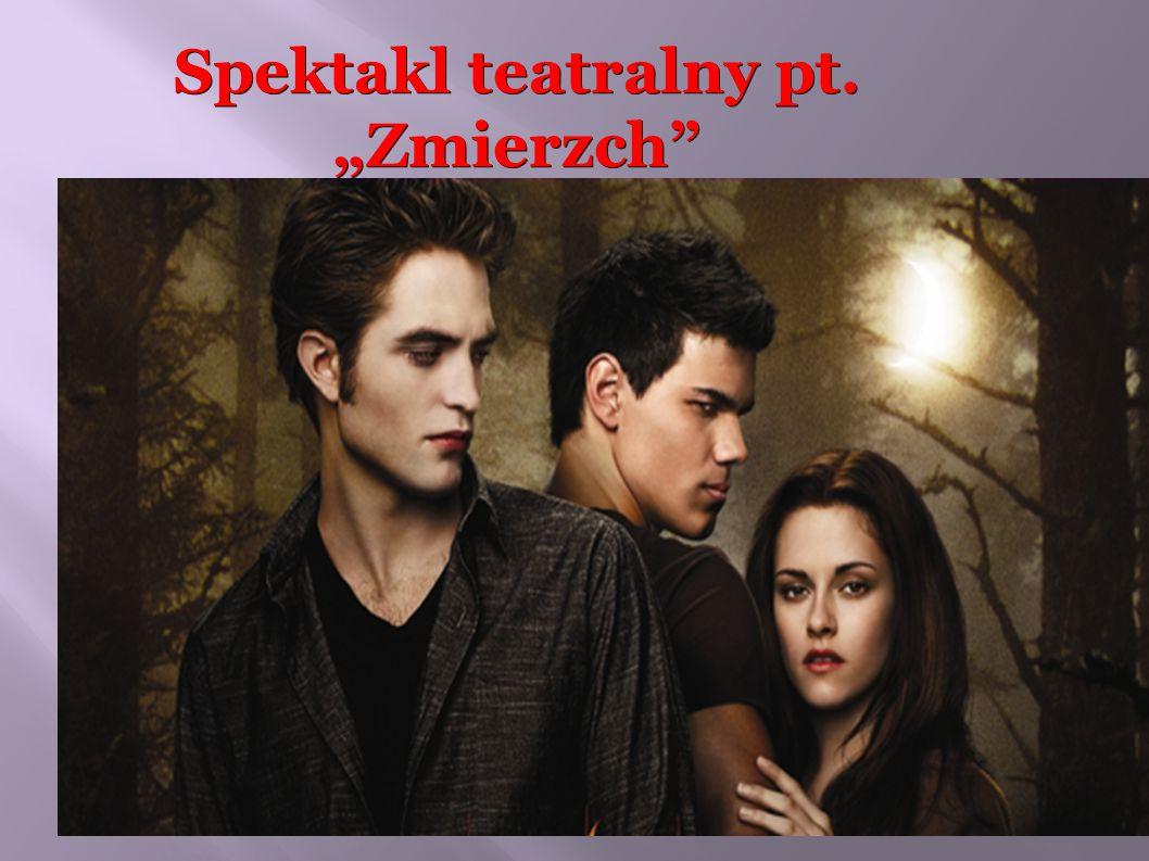"""Spektakl teatralny pt. """"Zmierzch"""