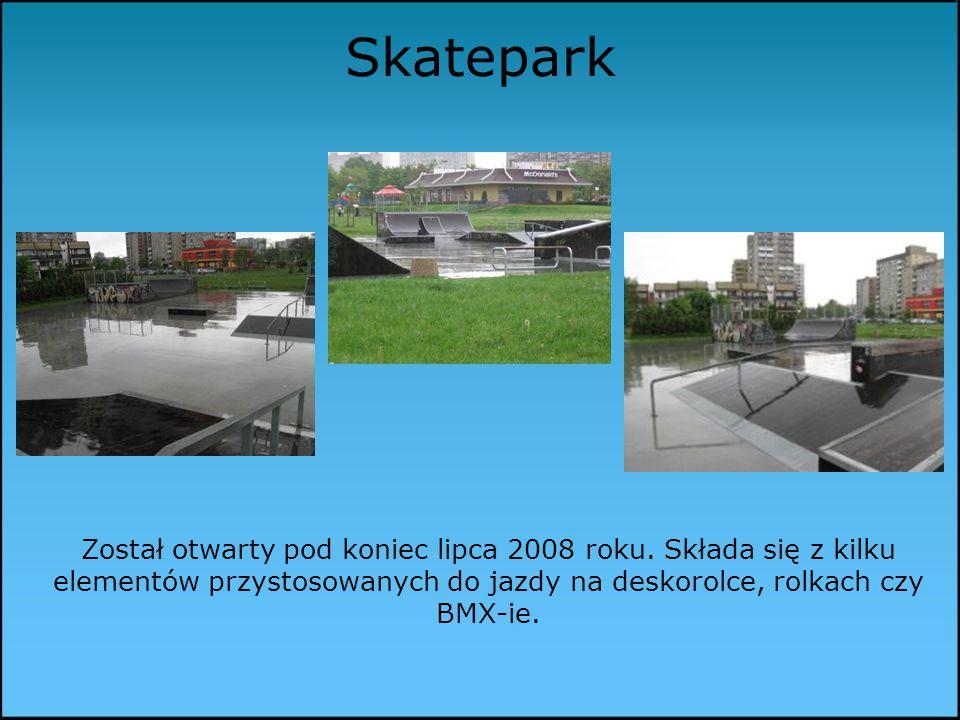 Skatepark Został otwarty pod koniec lipca 2008 roku.