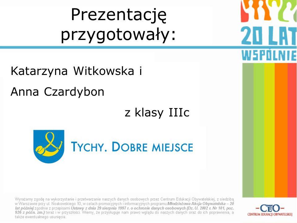 Prezentację przygotowały: Katarzyna Witkowska i Anna Czardybon z klasy IIIc
