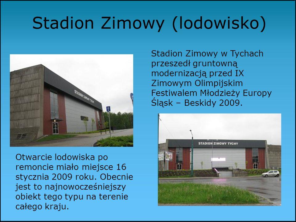 Stadion Zimowy (lodowisko) Stadion Zimowy w Tychach przeszedł gruntowną modernizacją przed IX Zimowym Olimpijskim Festiwalem Młodzieży Europy Śląsk – Beskidy 2009.
