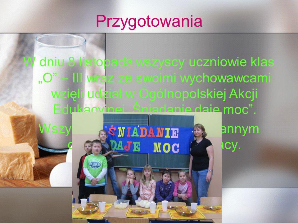 """Przygotowania W dniu 8 listopada wszyscy uczniowie klas """"O – III wraz ze swoimi wychowawcami wzięli udział w Ogólnopolskiej Akcji Edukacyjnej """"Śniadanie daje moc ."""