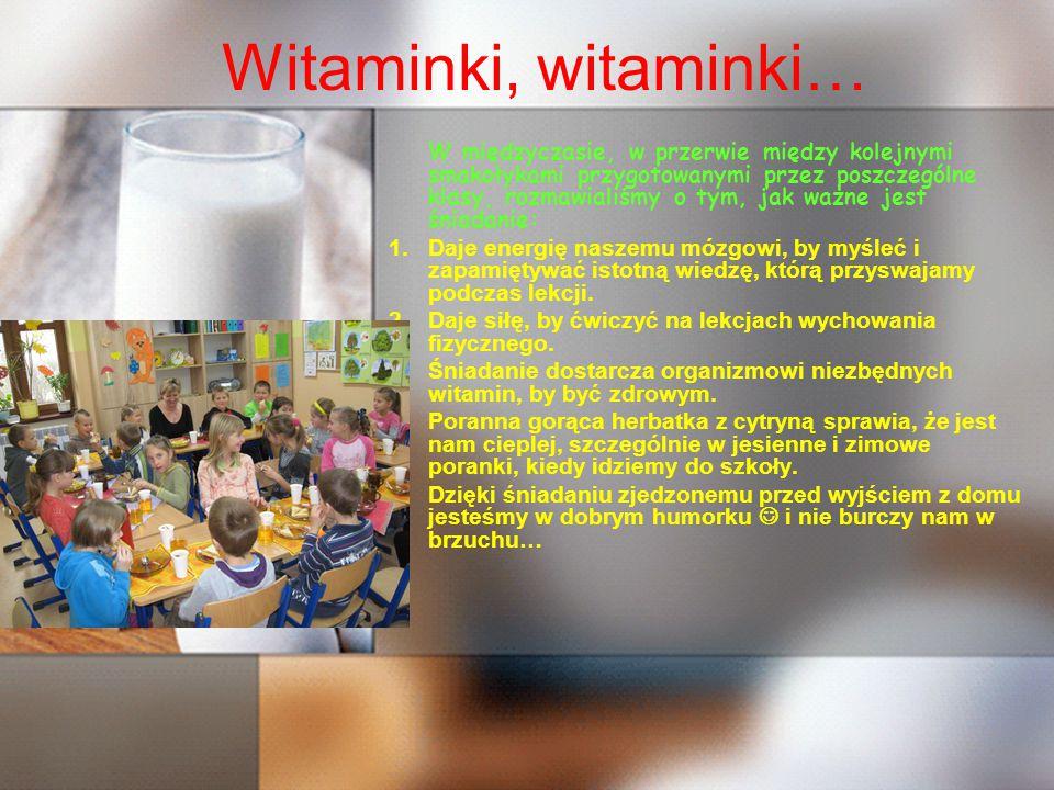 Witaminki, witaminki… W międzyczasie, w przerwie między kolejnymi smakołykami przygotowanymi przez poszczególne klasy, rozmawialiśmy o tym, jak ważne jest śniadanie: 1.Daje energię naszemu mózgowi, by myśleć i zapamiętywać istotną wiedzę, którą przyswajamy podczas lekcji.