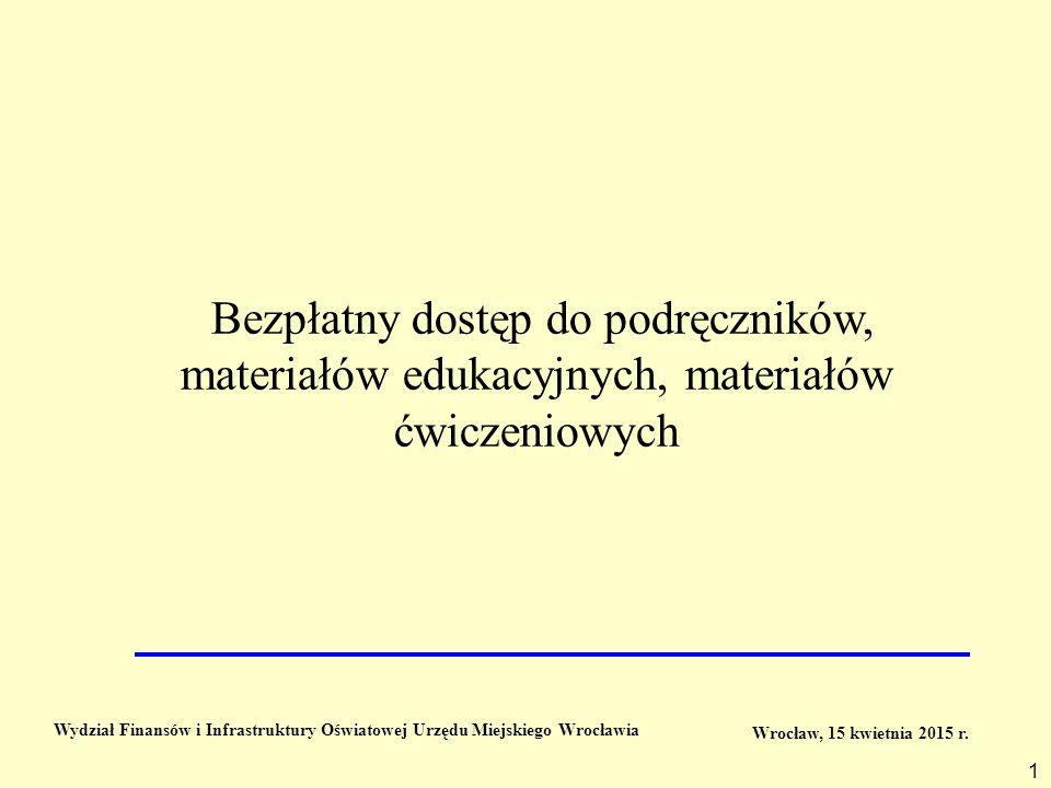 Bezpłatny dostęp do podręczników, materiałów edukacyjnych, materiałów ćwiczeniowych Wrocław, 15 kwietnia 2015 r. 1 Wydział Finansów i Infrastruktury O