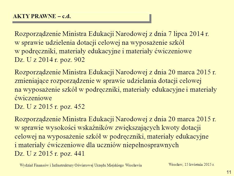 AKTY PRAWNE – c.d. 11 Rozporządzenie Ministra Edukacji Narodowej z dnia 7 lipca 2014 r. w sprawie udzielenia dotacji celowej na wyposażenie szkół w po