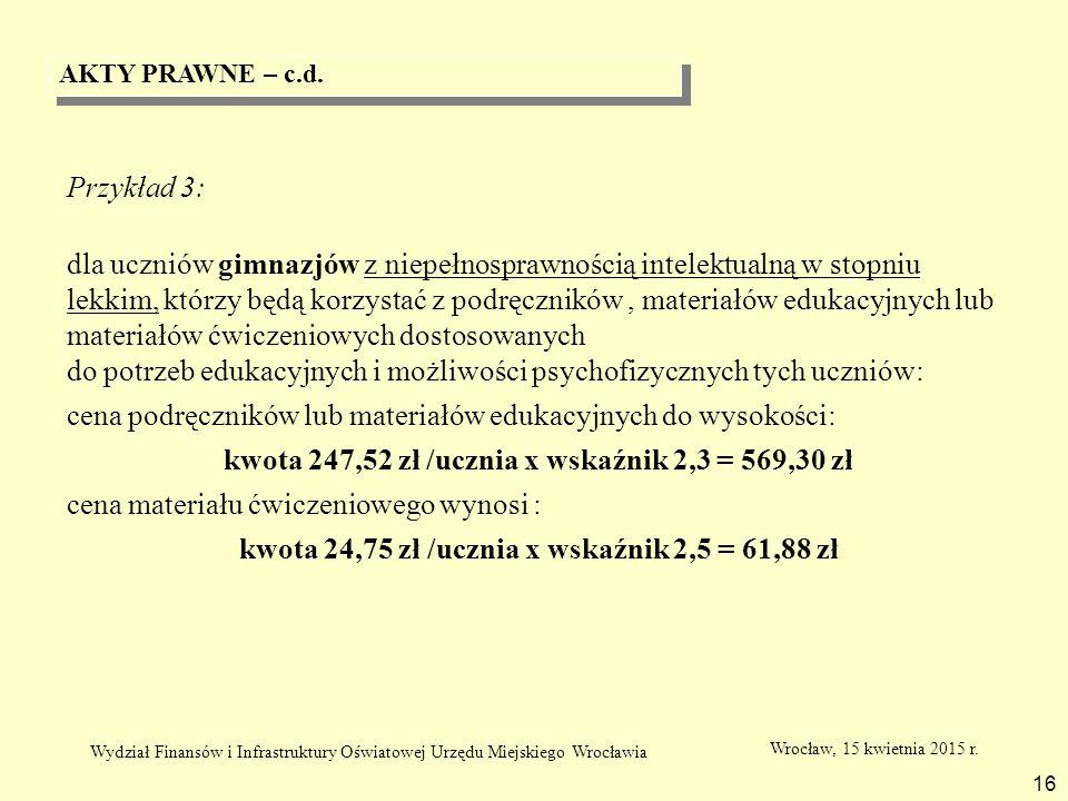 AKTY PRAWNE – c.d. 16 Przykład 3: dla uczniów gimnazjów z niepełnosprawnością intelektualną w stopniu lekkim, którzy będą korzystać z podręczników, ma
