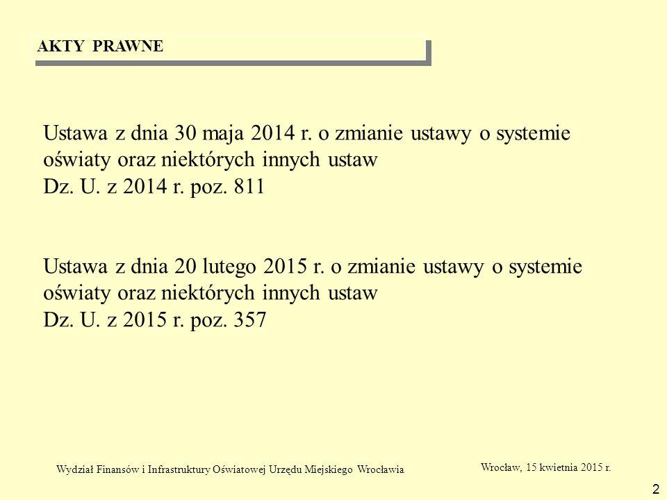 AKTY PRAWNE 2 Ustawa z dnia 30 maja 2014 r. o zmianie ustawy o systemie oświaty oraz niektórych innych ustaw Dz. U. z 2014 r. poz. 811 Ustawa z dnia 2