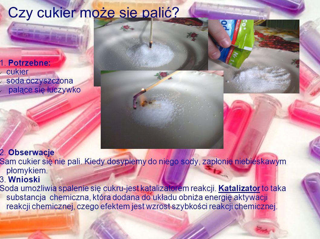 Czy cukier może się palić? 1. Potrzebne: cukier soda oczyszczona palące się łuczywko 2. Obserwacje Sam cukier się nie pali. Kiedy dosypiemy do niego s