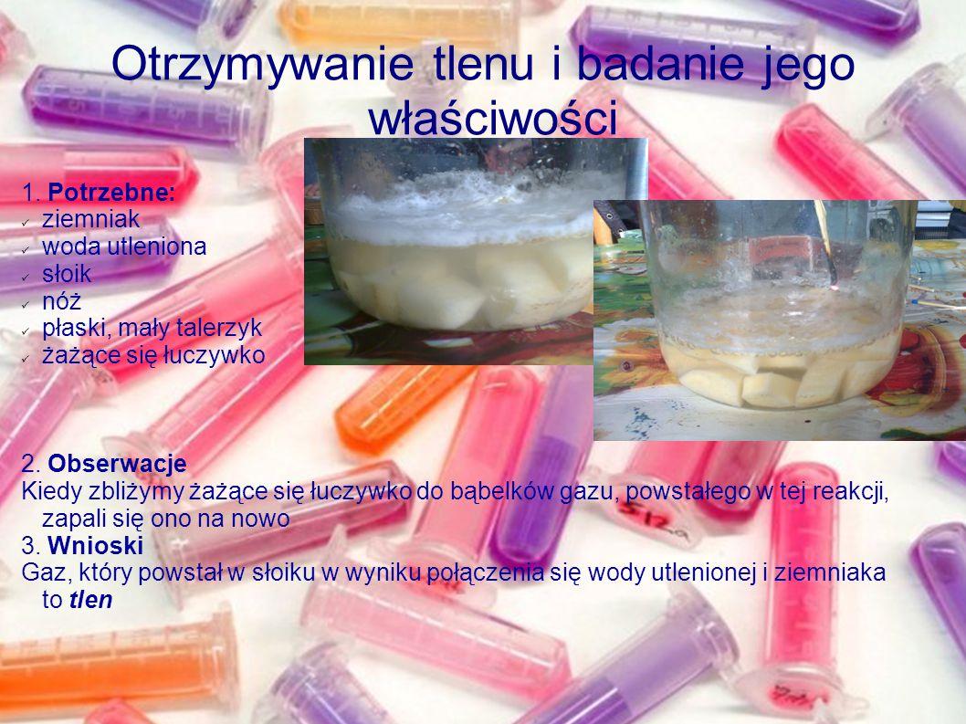 Otrzymywanie tlenu i badanie jego właściwości 1. Potrzebne: ziemniak woda utleniona słoik nóż płaski, mały talerzyk żażące się łuczywko 2. Obserwacje