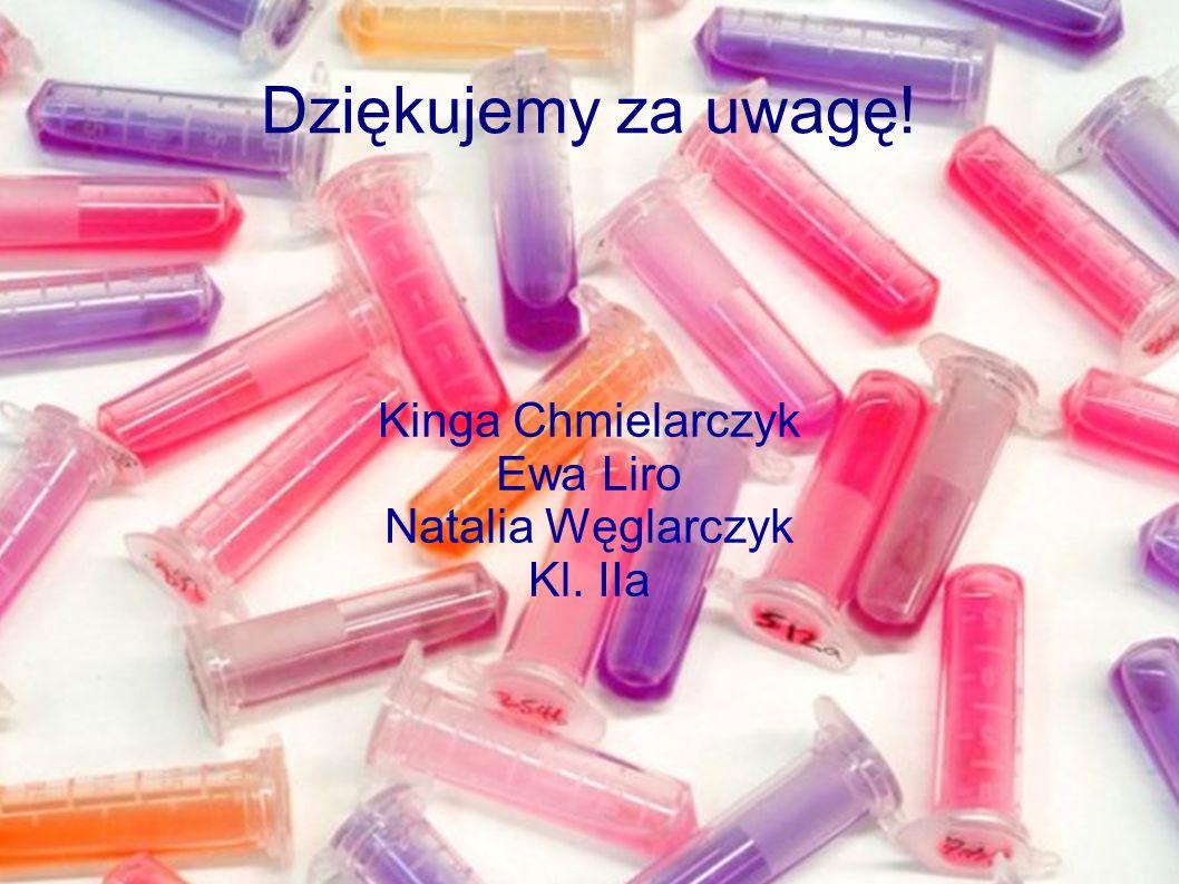 Dziękujemy za uwagę! Kinga Chmielarczyk Ewa Liro Natalia Węglarczyk Kl. IIa
