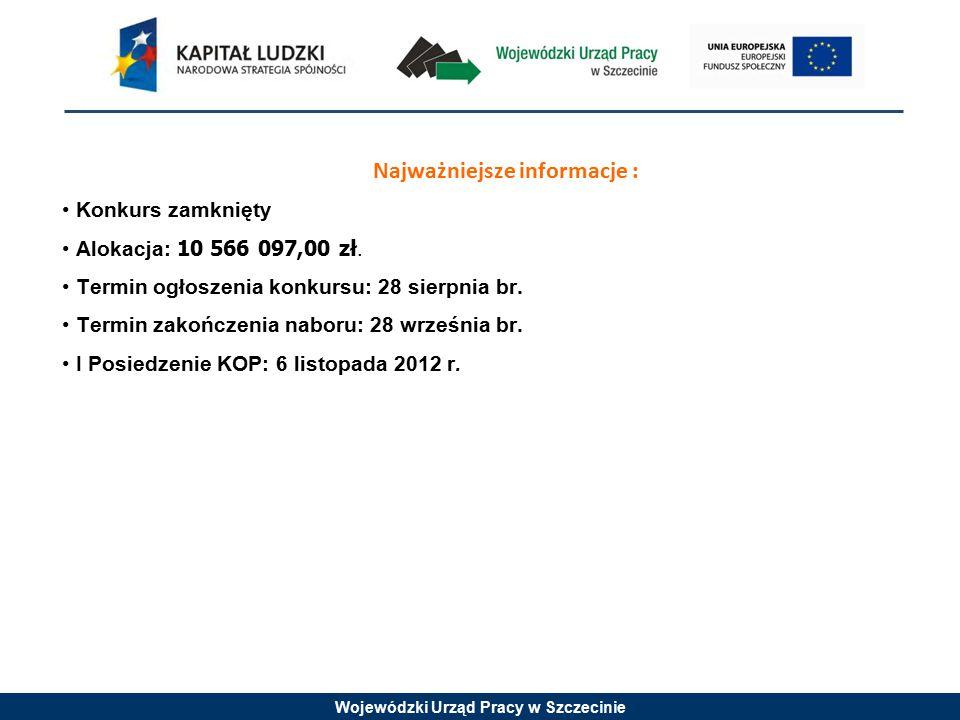 Wojewódzki Urząd Pracy w Szczecinie Najważniejsze informacje : Konkurs zamknięty Alokacja: 10 566 097,00 zł.