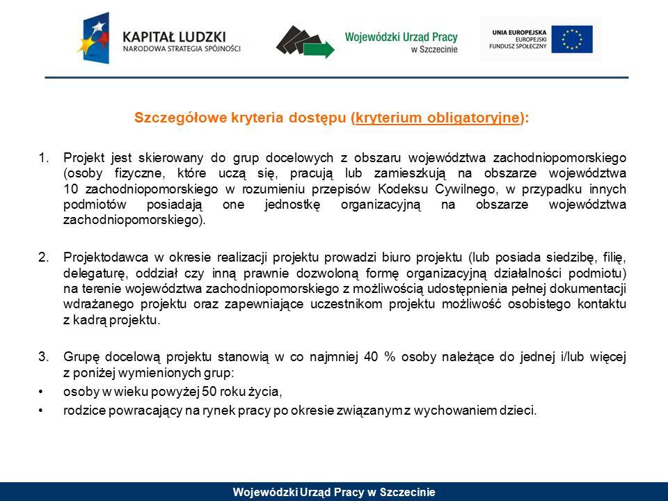 Wojewódzki Urząd Pracy w Szczecinie Szczegółowe kryteria dostępu (kryterium obligatoryjne): 4.W przypadku realizacji projektu w obszarze umiejętności ICT, zakres wsparcia obejmuje kursy i/lub szkolenia kończące się certyfikatem potwierdzającym zdobycie przez uczestników projektu kompetencji określonych dla różnych poziomów European Computer Driving Licence (ECDL) lub European Komputer Competence Certyfikat (ECCC).