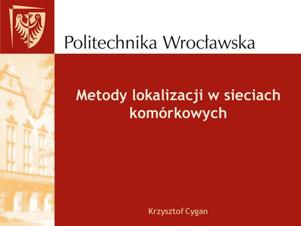 Metody lokalizacji w sieciach komórkowych Krzysztof Cygan