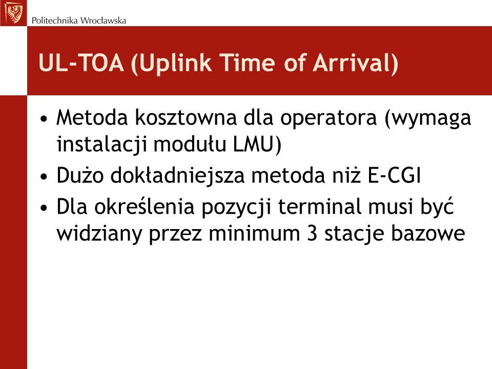 UL-TOA (Uplink Time of Arrival) Metoda kosztowna dla operatora (wymaga instalacji modułu LMU) Dużo dokładniejsza metoda niż E-CGI Dla określenia pozyc