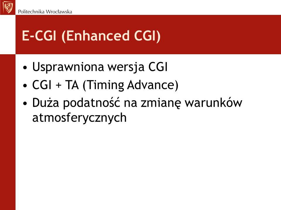 E-CGI (Enhanced CGI) Usprawniona wersja CGI CGI + TA (Timing Advance) Duża podatność na zmianę warunków atmosferycznych