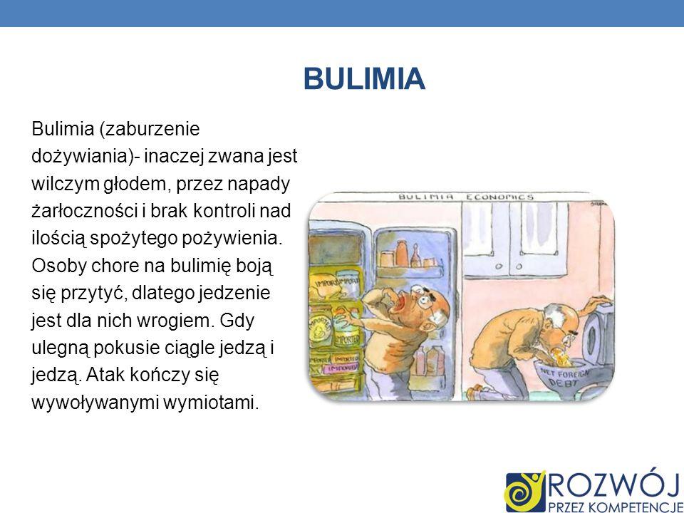 BULIMIA Bulimia (zaburzenie dożywiania)- inaczej zwana jest wilczym głodem, przez napady żarłoczności i brak kontroli nad ilością spożytego pożywienia