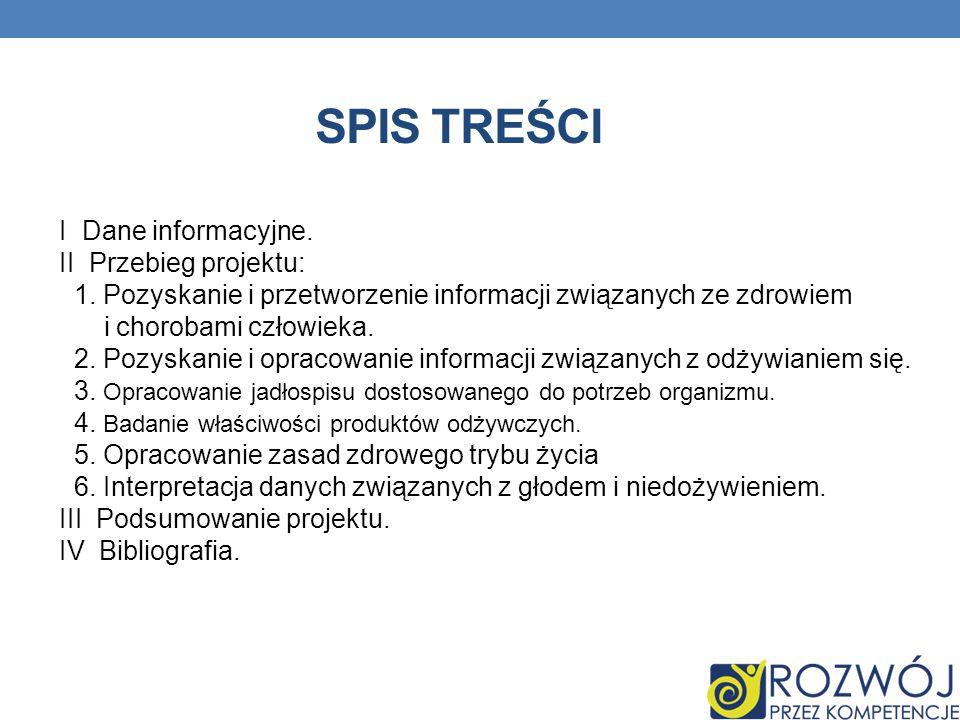 SPIS TREŚCI I Dane informacyjne. II Przebieg projektu: 1. Pozyskanie i przetworzenie informacji związanych ze zdrowiem i chorobami człowieka. 2. Pozys