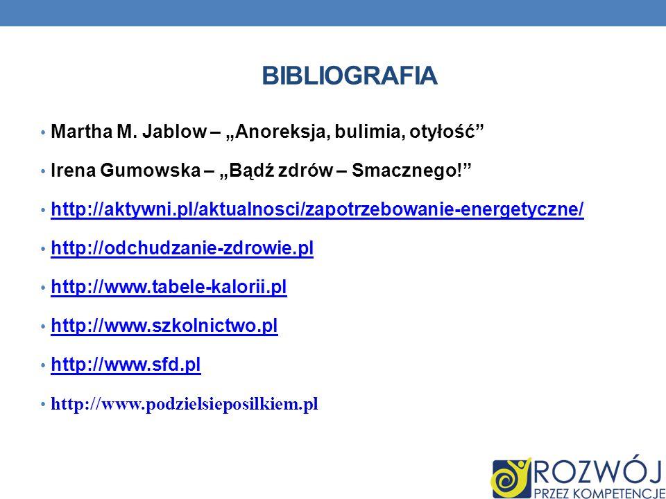 """BIBLIOGRAFIA Martha M. Jablow – """"Anoreksja, bulimia, otyłość"""" Irena Gumowska – """"Bądź zdrów – Smacznego!"""" http://aktywni.pl/aktualnosci/zapotrzebowanie"""