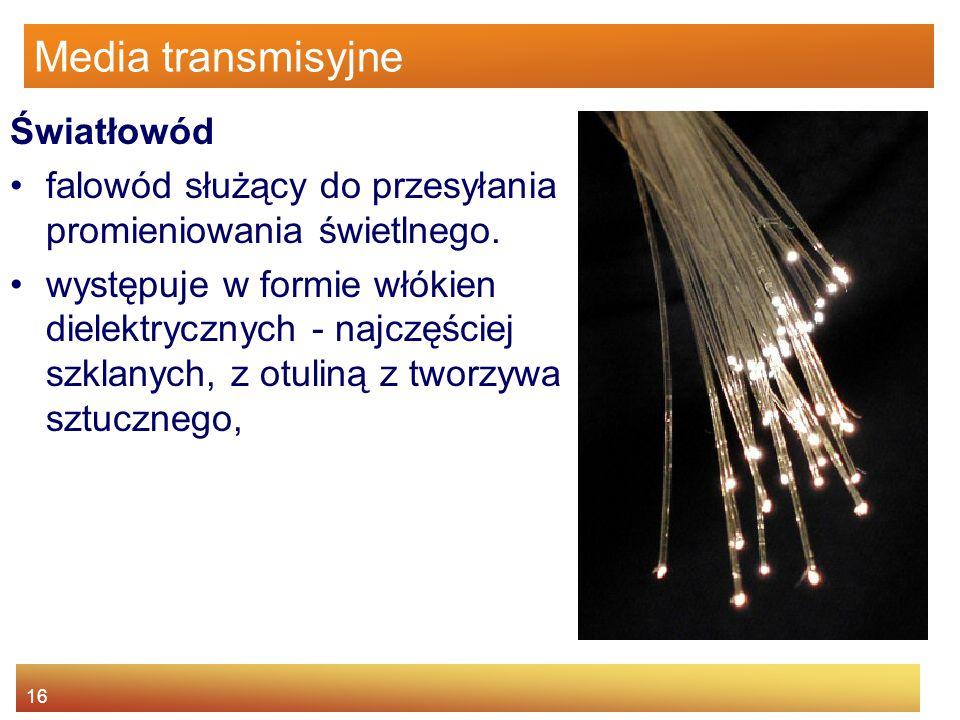 16 Media transmisyjne Światłowód falowód służący do przesyłania promieniowania świetlnego. występuje w formie włókien dielektrycznych - najczęściej sz