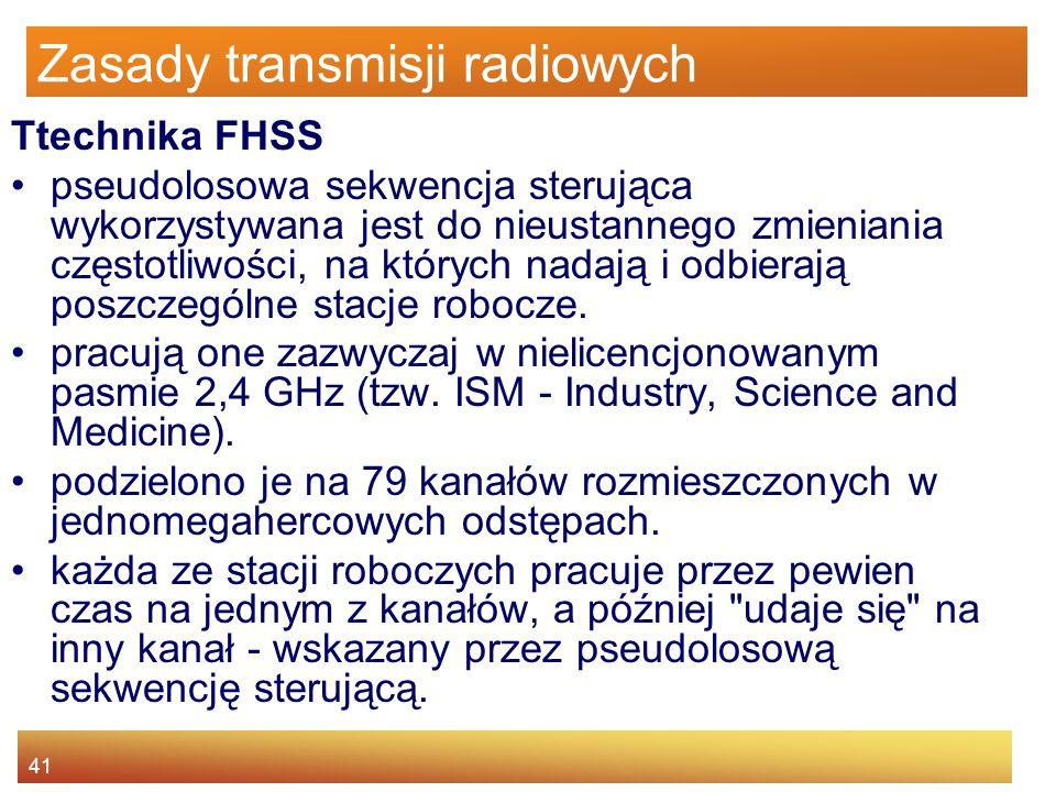 41 Zasady transmisji radiowych Ttechnika FHSS pseudolosowa sekwencja sterująca wykorzystywana jest do nieustannego zmieniania częstotliwości, na który