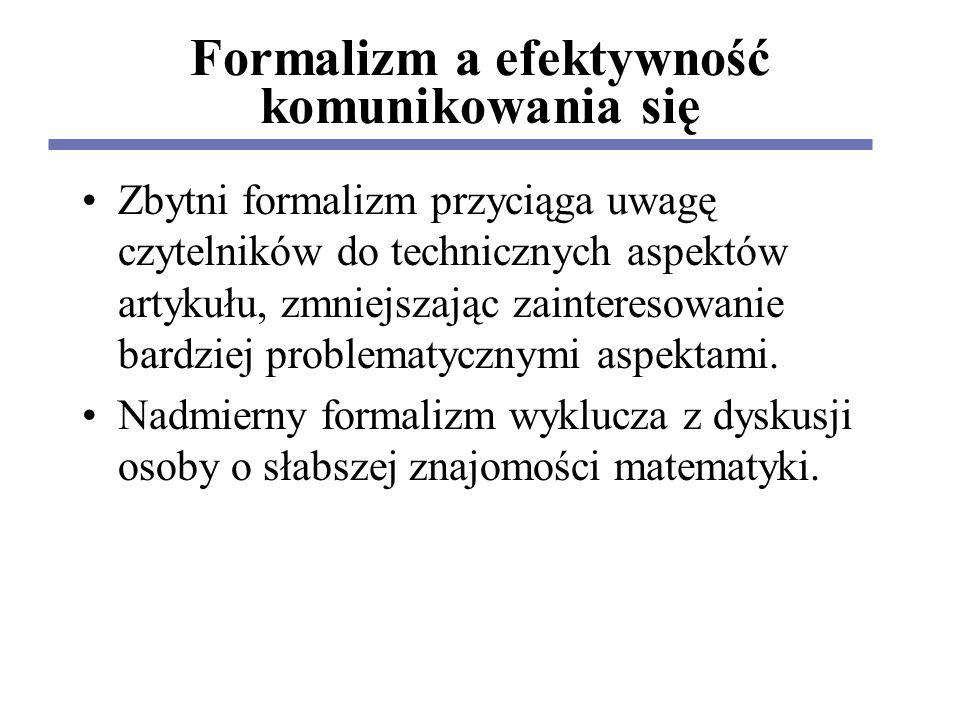Formalizm a efektywność komunikowania się Zbytni formalizm przyciąga uwagę czytelników do technicznych aspektów artykułu, zmniejszając zainteresowanie bardziej problematycznymi aspektami.
