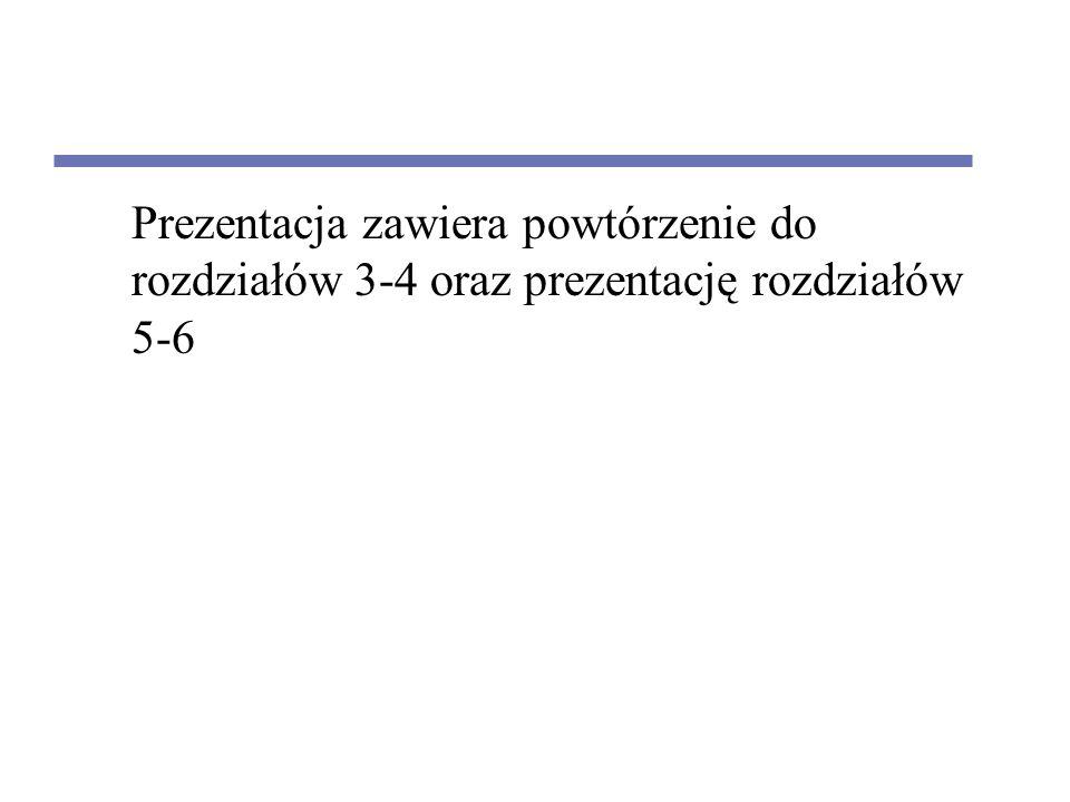 Prezentacja zawiera powtórzenie do rozdziałów 3-4 oraz prezentację rozdziałów 5-6