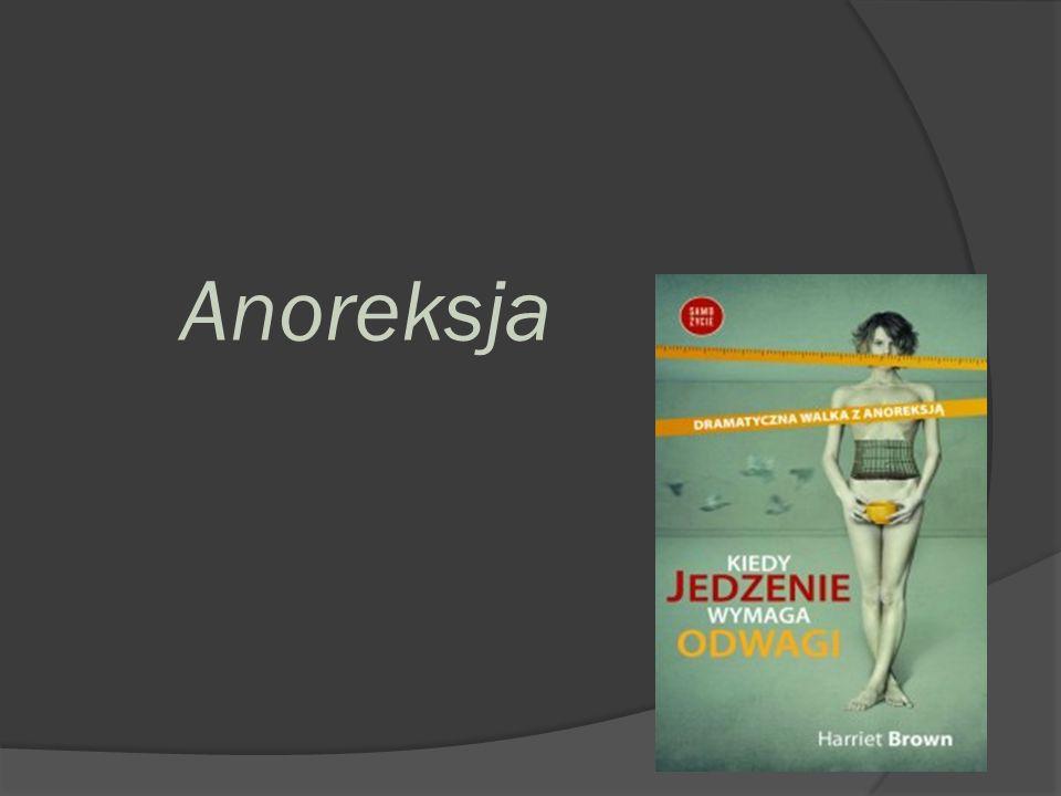 Anoreksja jako choroba :  Przyczyny  Przebieg  Skutki  Sposób leczenia