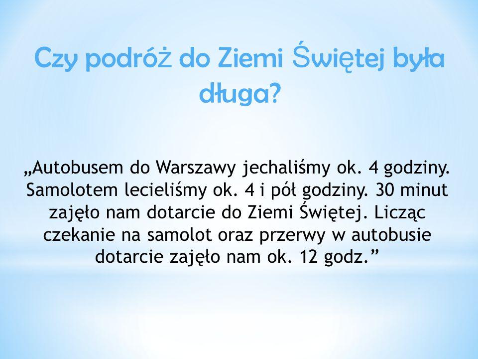 """Czy podró ż do Ziemi Ś wi ę tej była długa. """"Autobusem do Warszawy jechaliśmy ok."""