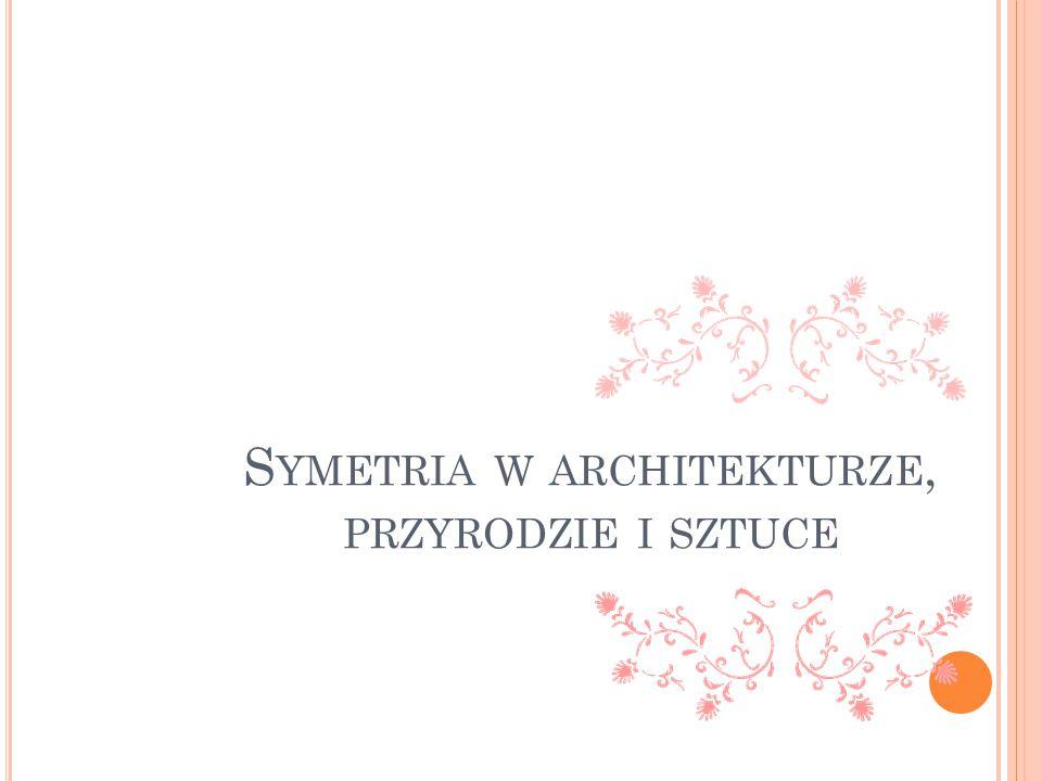 Symetria - słowo greckie, oznacza regularny układ, harmonię między częściami całości.