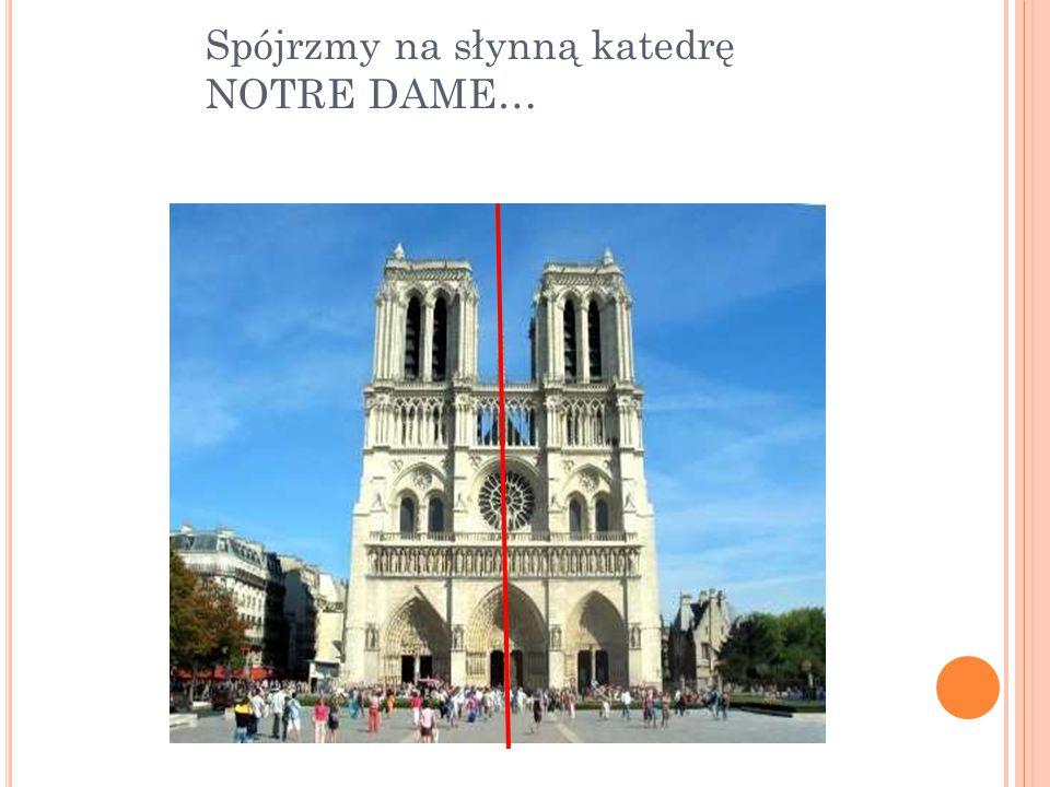Spójrzmy na słynną katedrę NOTRE DAME…