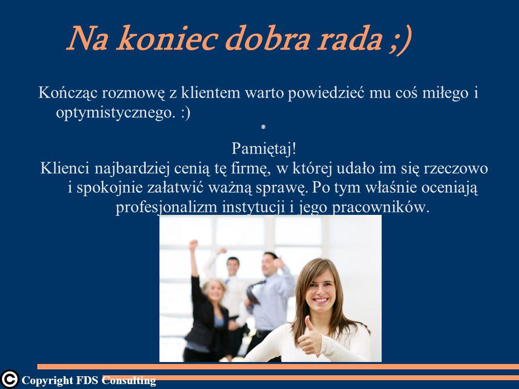 Na koniec dobra rada ;) Kończąc rozmowę z klientem warto powiedzieć mu coś miłego i optymistycznego. :) ٭ Pamiętaj! Klienci najbardziej cenią tę firmę