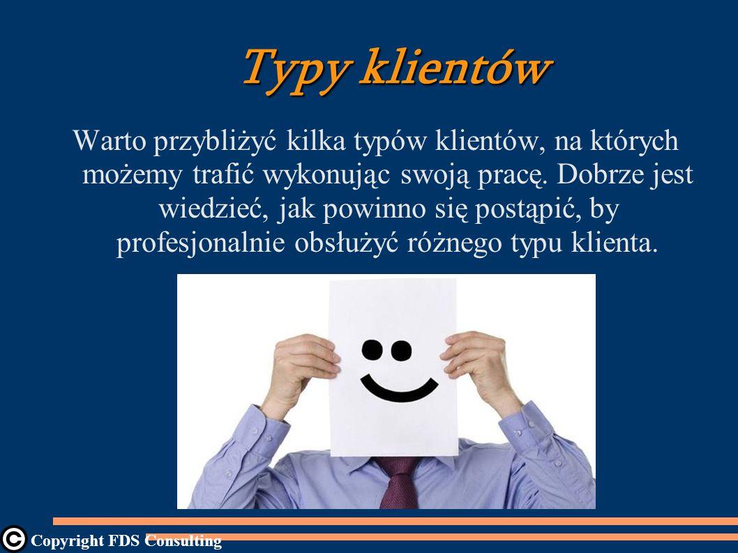 Typy klientów Warto przybliżyć kilka typów klientów, na których możemy trafić wykonując swoją pracę.