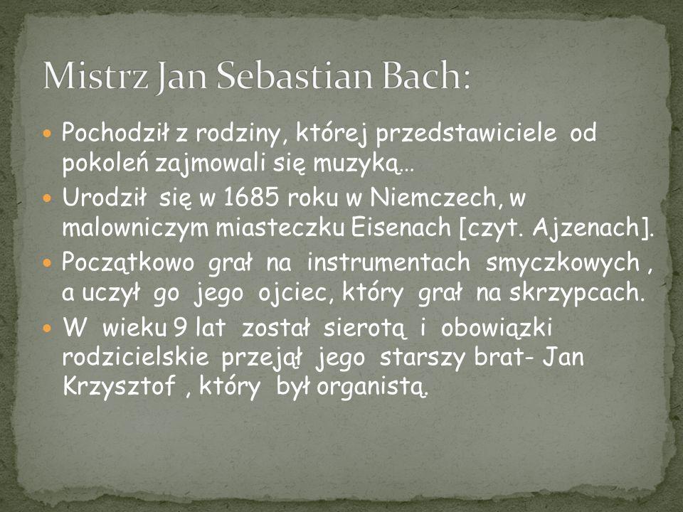 Pochodził z rodziny, której przedstawiciele od pokoleń zajmowali się muzyką… Urodził się w 1685 roku w Niemczech, w malowniczym miasteczku Eisenach [c